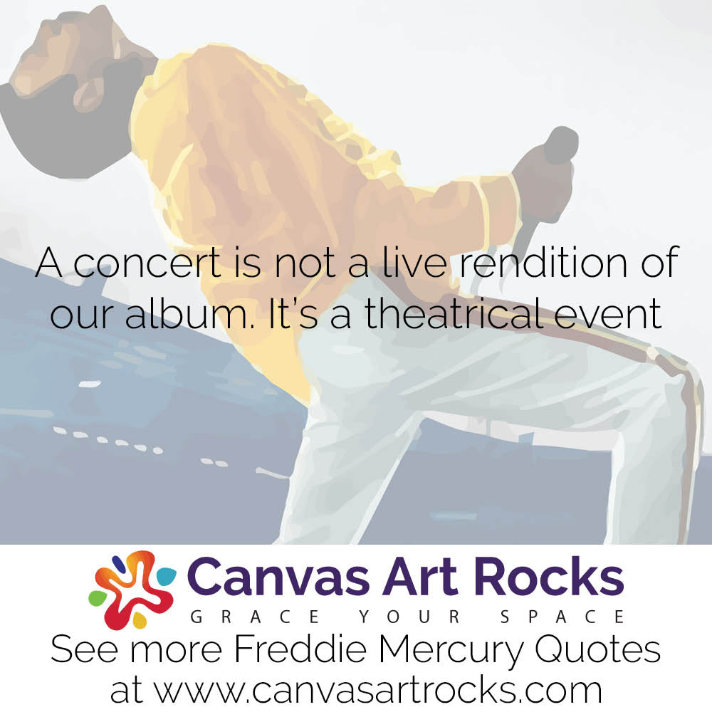 A concert is not a live rendition of our album. It's a theatrical event
