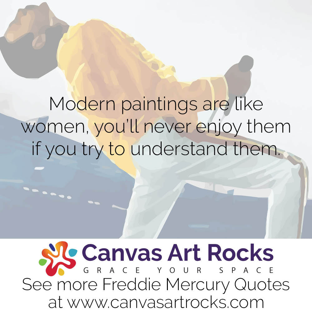 Modern paintings are like women, you'll never enjoy them if you try to understand them.