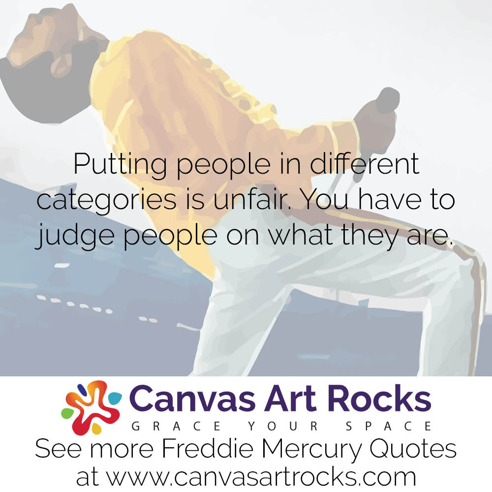 Putting people in different categories is unfair. You have to judge people on what they are.