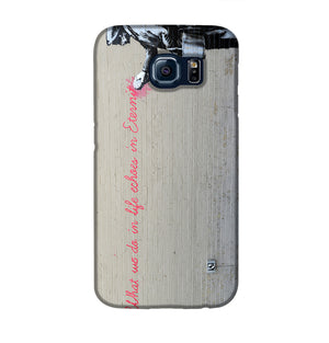 Banksy What We Do In Life Phone Case Samsung S6