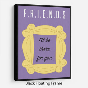 Friends Ill Be There For You Minimal Movie Floating Frame Canvas - Canvas Art Rocks - 1