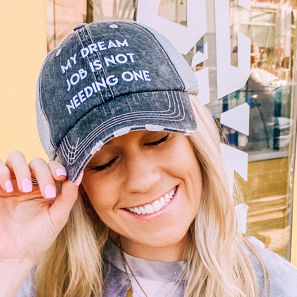 My Dream Job is Not Having One Trucker Hat