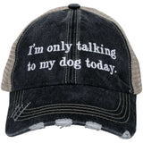 I'm Only Talking to My Dog Trucker Hats