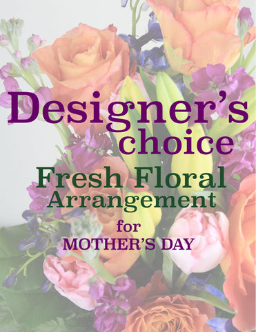 Designer's Choice Fresh Floral Arrangement for Mother's Day