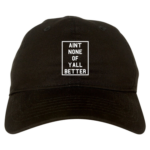 Aint None Of Yall Better Dad Hat