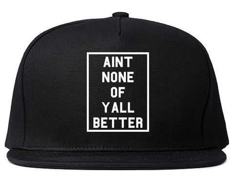 Aint None Of Yall Better Snapback Hat