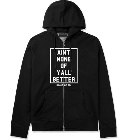 Aint None Of Yall Better Zip Up Hoodie
