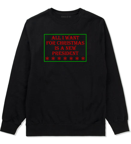 All I Want For Christmas Is A New President Black Mens Crewneck Sweatshirt