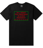 All I Want For Christmas Is A New President Black Mens T-Shirt
