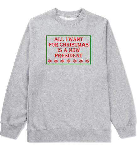 All I Want For Christmas Is A New President Grey Mens Crewneck Sweatshirt