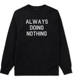 Always Doing Nothing Mens Black Crewneck Sweatshirt by Kings Of NY