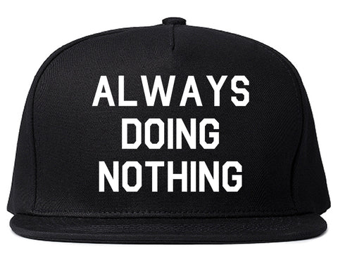 Always_Doing_Nothing Mens Black Snapback Hat by Kings Of NY