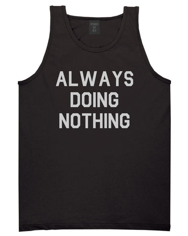 Always_Doing_Nothing Mens Black Tank Top Shirt by Kings Of NY