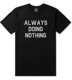 Always_Doing_Nothing Mens Black T-Shirt by Kings Of NY