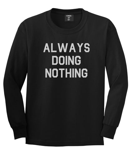 Always Doing Nothing Mens Black Long Sleeve T-Shirt by Kings Of NY