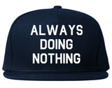 Always_Doing_Nothing Mens Blue Snapback Hat by Kings Of NY