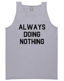 Always_Doing_Nothing Mens Grey Tank Top Shirt by Kings Of NY