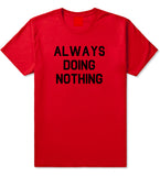 Always_Doing_Nothing Mens Red T-Shirt by Kings Of NY