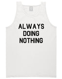 Always_Doing_Nothing Mens White Tank Top Shirt by Kings Of NY