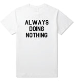 Always_Doing_Nothing Mens White T-Shirt by Kings Of NY