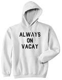Always On Vacay Mens White Pullover Hoodie by Kings Of NY