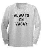 Always On Vacay Mens Grey Long Sleeve T-Shirt by Kings Of NY