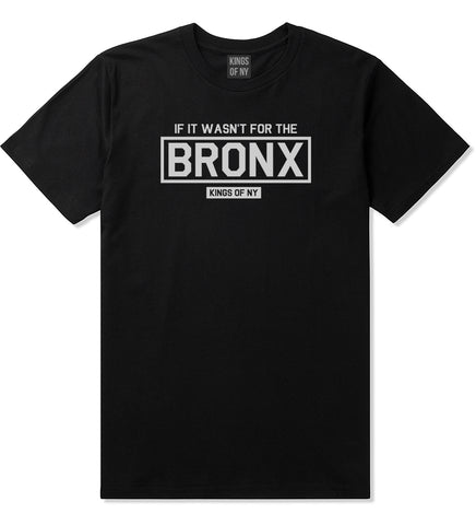 If It Wasnt For The Bronx Mens T-Shirt Black by Kings Of NY