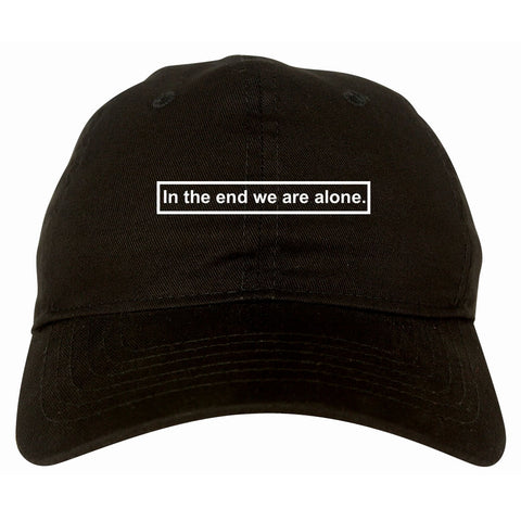 In The End We Are Alone Mens Dad Hat Baseball Cap Black
