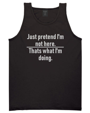 Just Pretend Im Not Here Sarcastic Party Mens Tank Top T-Shirt Black