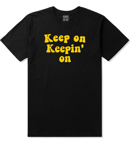Keep On Keepin On Mens T-Shirt Black by Kings Of NY
