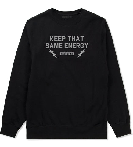 Keep That Same Energy Mens Crewneck Sweatshirt Black