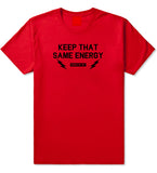 Keep That Same Energy Mens T Shirt Red