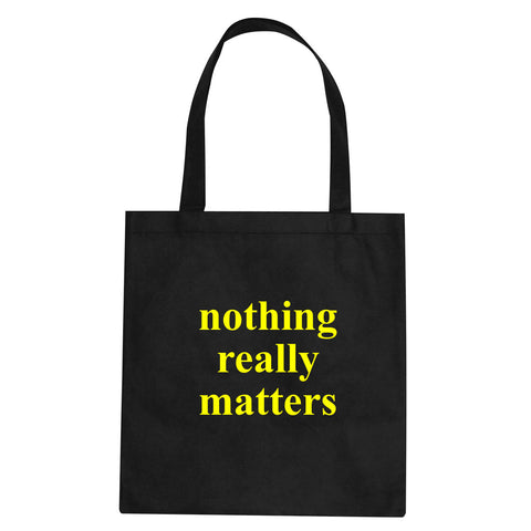 Nothing Really Matters Tote Bag