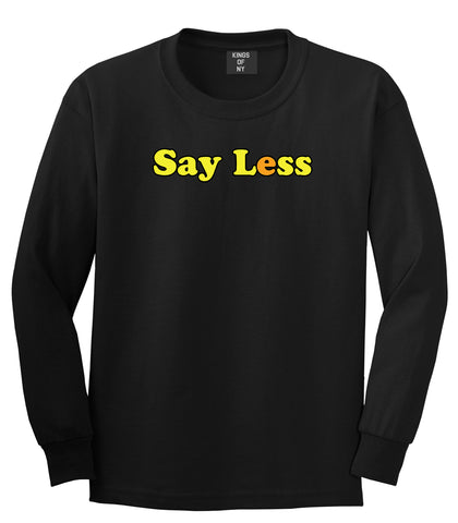 Say Less Mens Long Sleeve T-Shirt Black