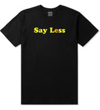 Say Less Mens T Shirt Black