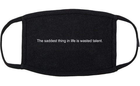 The Saddest Thing In Life Is Wasted Talent Cotton Face Mask Black