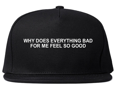 Why Does Everything Bad For Me Feel So Good Mens Snapback Hat Black