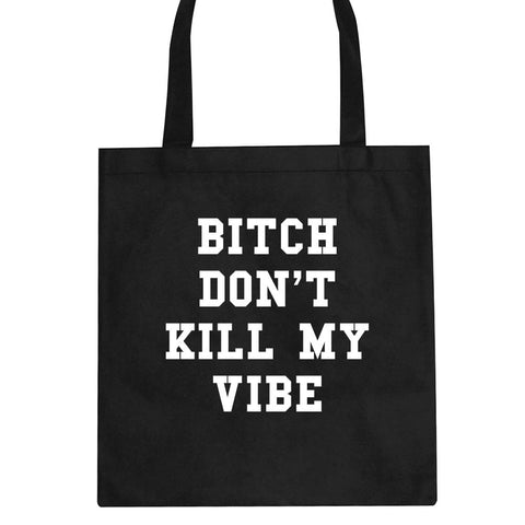 Bitch Don't Kill My Vibe Tote Bag By Kings Of NY