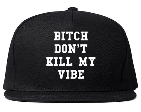 Bitch Don't Kill My Vibe Snapback Hat By Kings Of NY