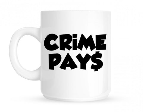 Crime Pays Bubble Letters Money Sign Coffee Tea Mug By Kings Of NY