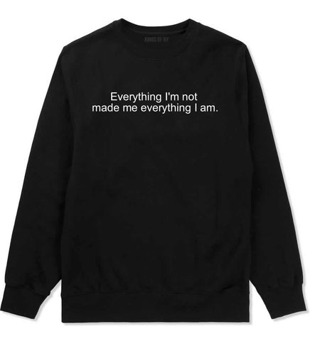 Everything Im Not Made Me Everything I am Crewneck Sweatshirt in Black By Kings Of NY
