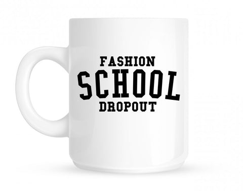 Fashion School Dropout Blogger Mug By Kings Of NY