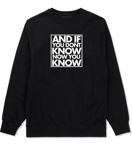 And If You Don't Know Now You Know Crewneck Sweatshirt in Black By Kings Of NY