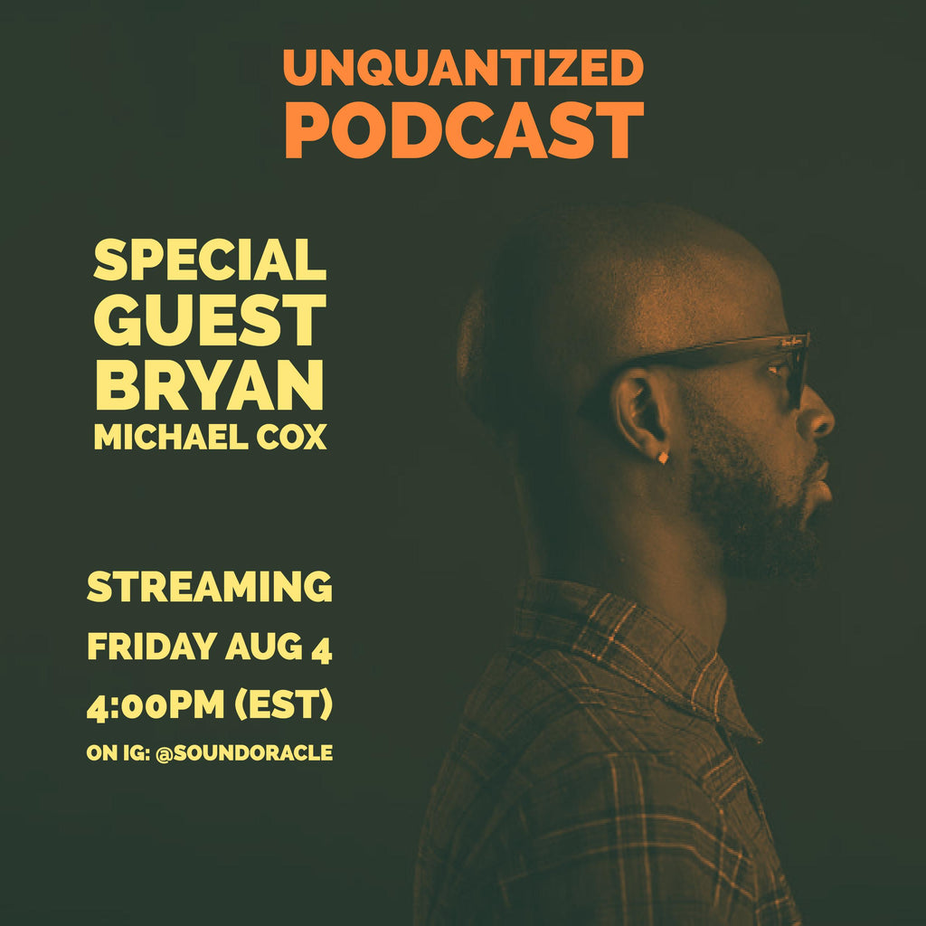 Special Guest Bryan-Michael Cox - Live on Unquantized Podcast – Friday (Aug 4)