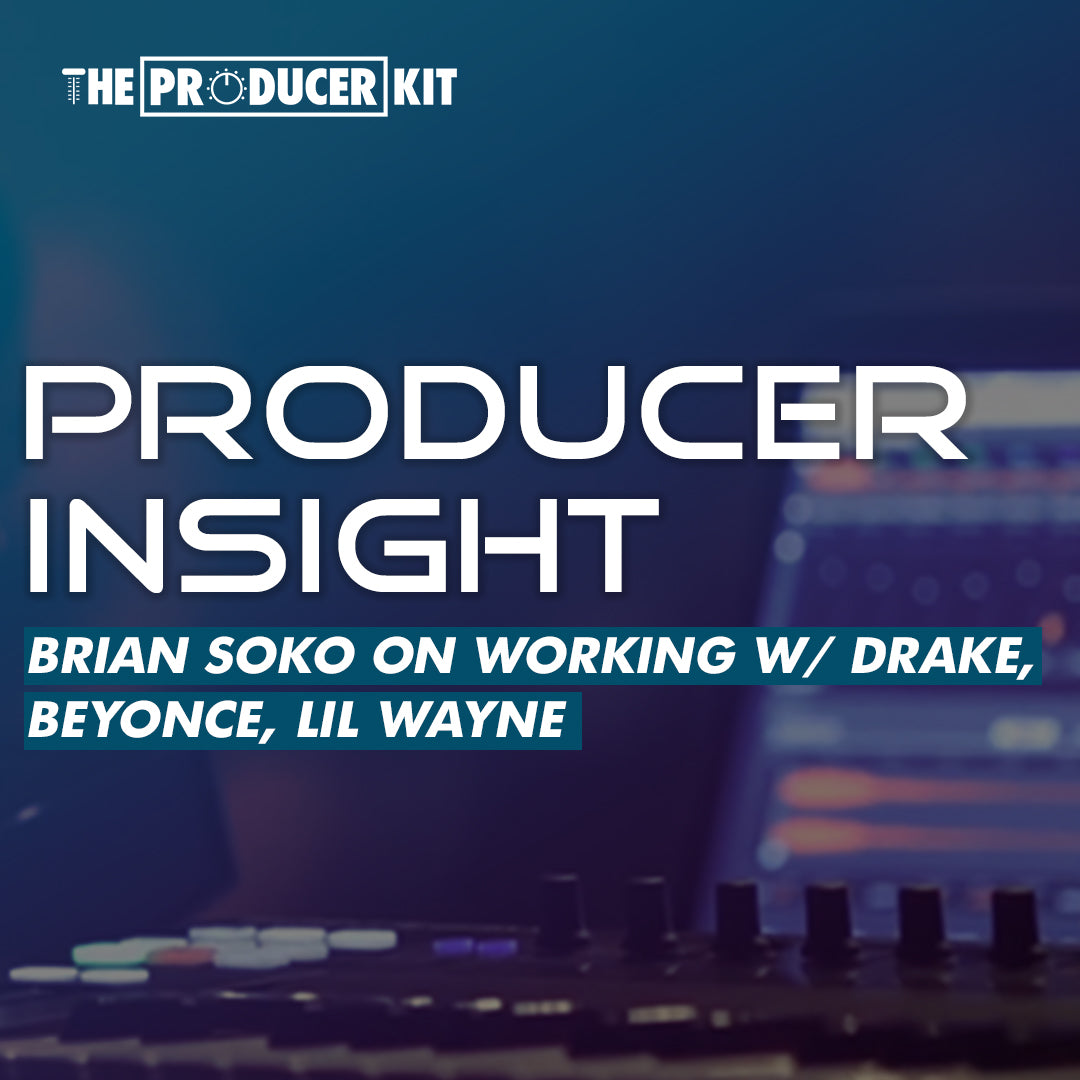 Producer Insight, Brian Soko on Working w/ Drake, Beyonce, LIl Wayne