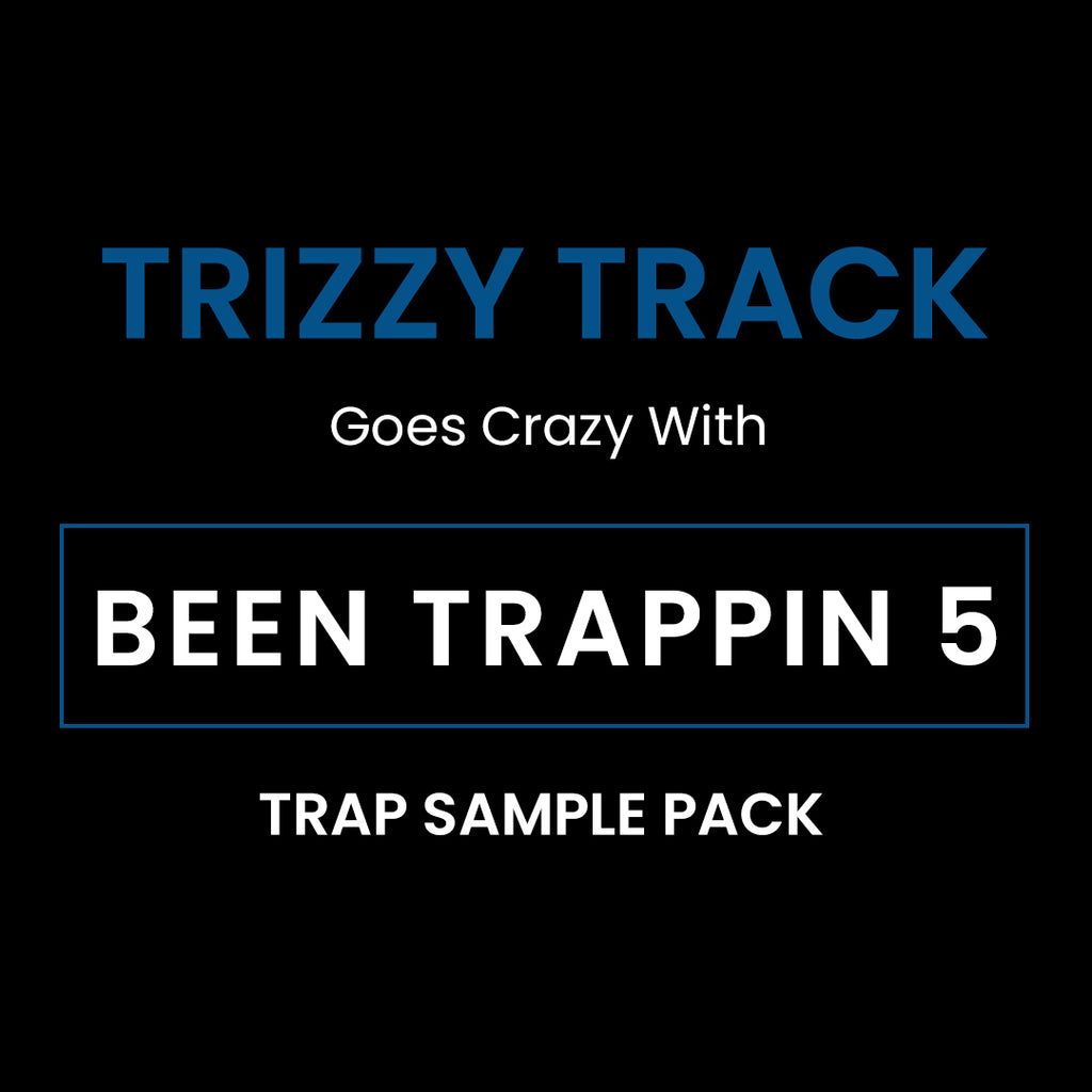 Trizzy Track Goes Crazy With Been Trappin 5 Trap Sample Pack