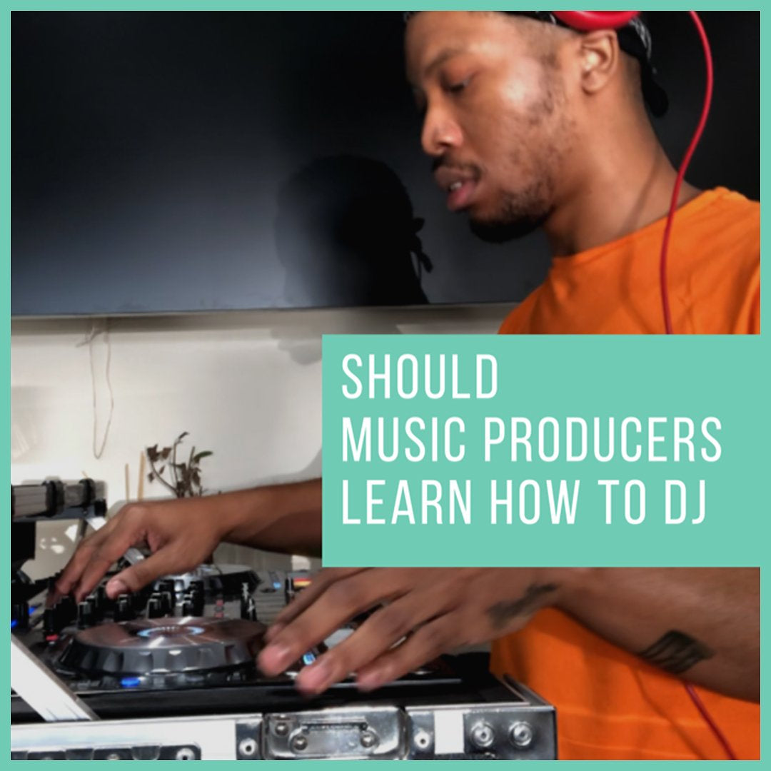 Should Music Producers Learn How to DJ?