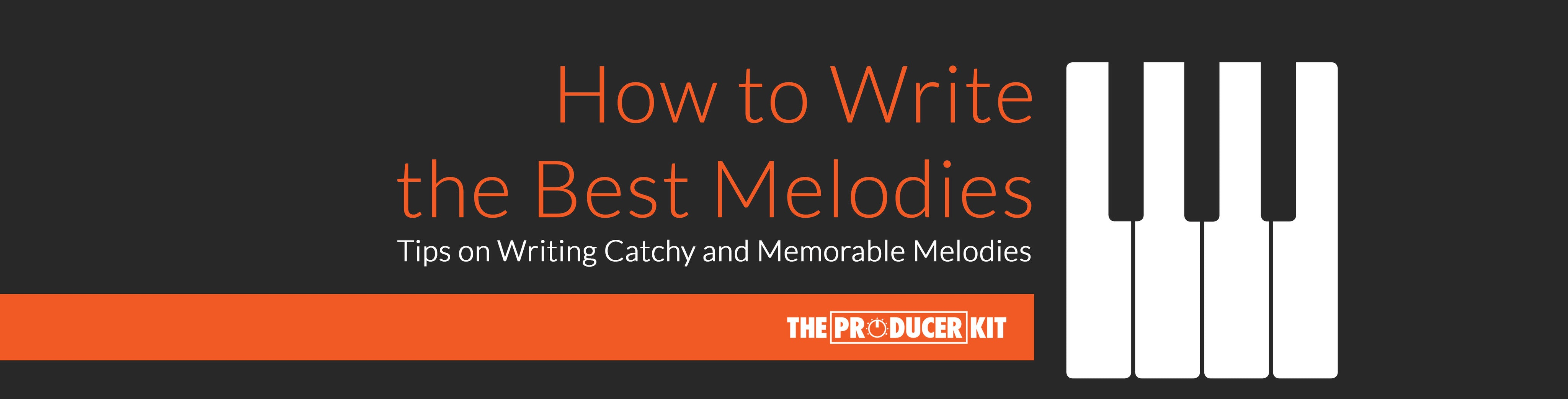 How to Write the Best Melodies | The Producer Kit