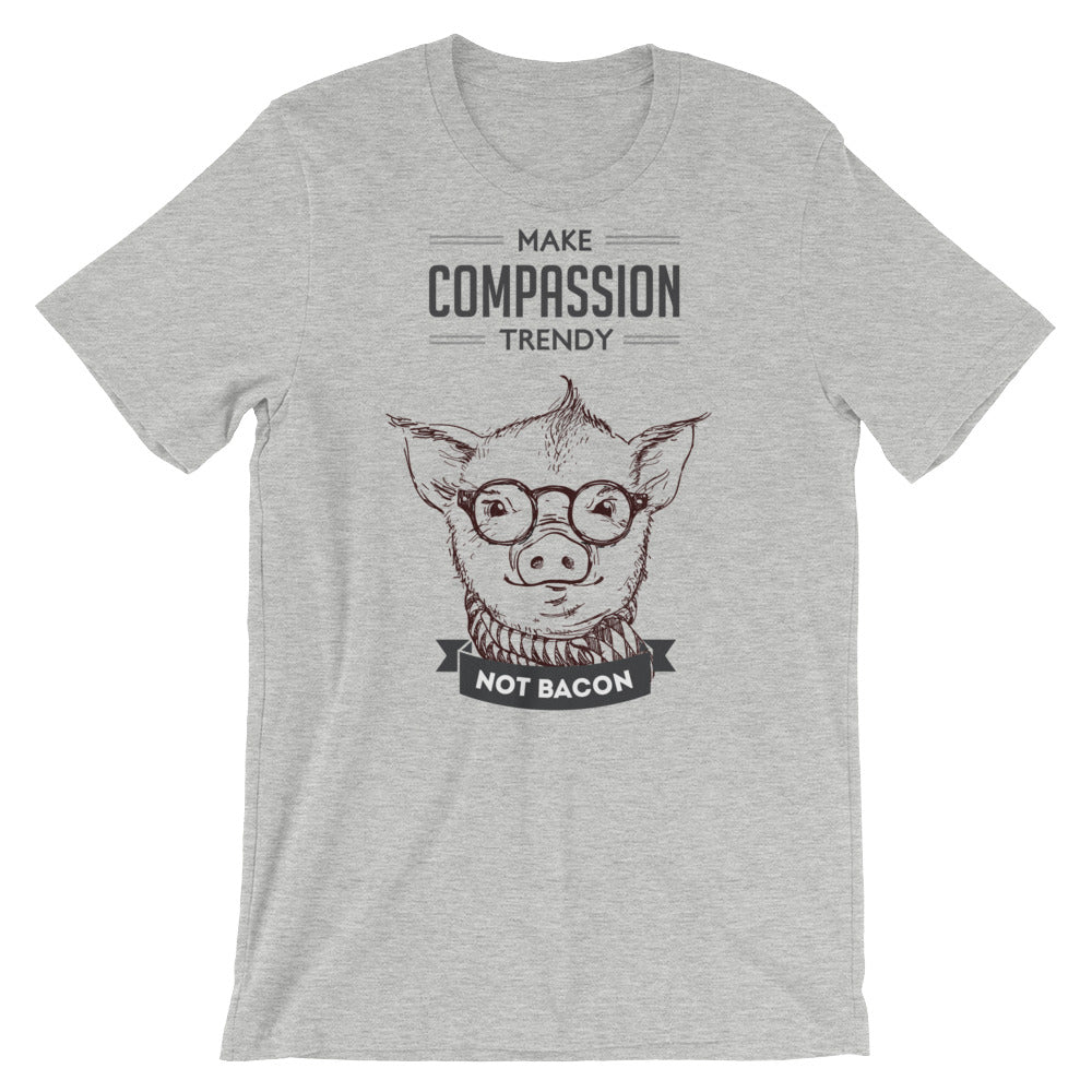 Make Compassion Trendy, not Bacon (Unisex Shirt)