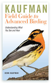 Kaufman Field Guide to Advanced Birding - Understanding What You See and Hear